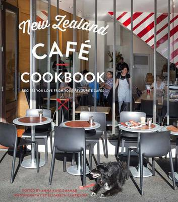 New Zealand Cafe Cookbook: Recipes You Love From Your Favourite Cafes