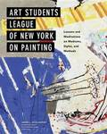 Art Students League of New York on Painting - Lessons and Meditations on Mediums, Styles, and Methods
