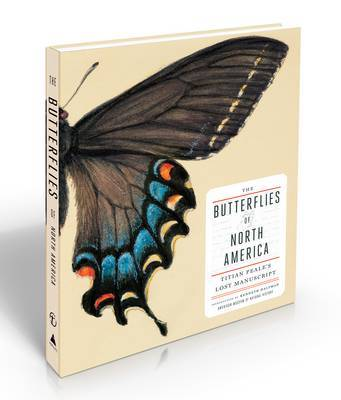 The Butterflies of North America - Titian Peale's Lost Manuscript