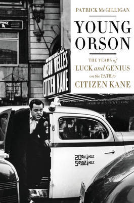 Young Orson - The Years of Luck and Genius on the Path to Citizen Kane