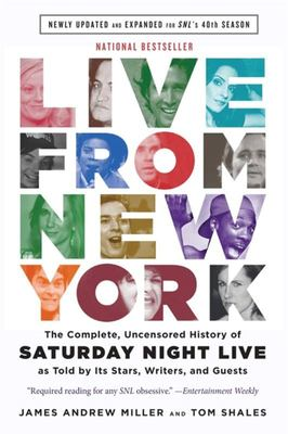 Live from New York : The Complete, Uncensored History of Saturday Night Live as Told by its Stars, Writers, and Guests