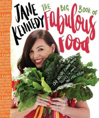 The Big Book of Fabulous Food: 165 Healthy, Flavour-Packed Recipes
