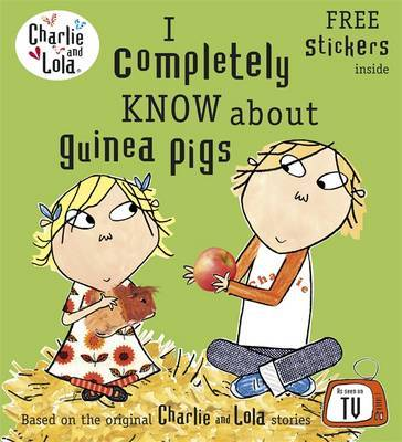 I Completely Know About Guinea Pigs (Charlie and Lola)