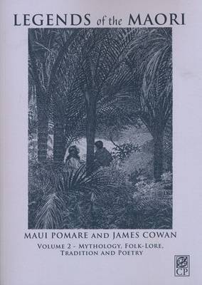 Vol 2: Legends of the Maori: Mythology, Folk-lore, Tradition and Poetry (1930)