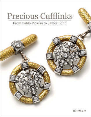 Precious Cufflinks: From Picasso to James Bond: Accessories and Jewellery for Gentlemen Over the Course of Time
