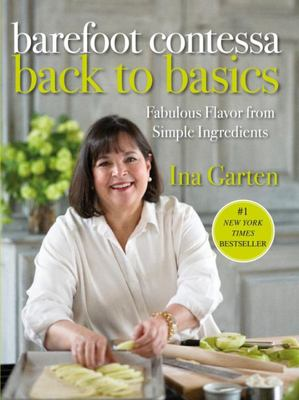 Barefoot Contessa - Back to Basics: How to Get Great Flavours From Simple Ingredients