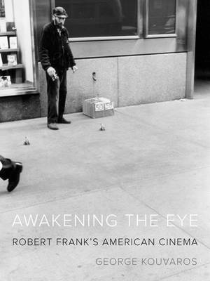 Awakening the Eye : Robert Frank's American Cinema