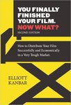 You Finally Finished Your Film - Now What?: How to Distribute Your Film Successfully and Economically in a Very Tough Market