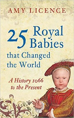 25 Royal Babies That Changed the World: A History 1066 to the Present