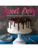Sweet Envy Deceptively Easy Desserts, Designed to Steal the Show