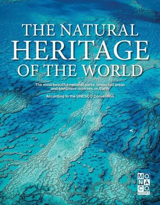 The Natural Heritage of the World: The Most Beautiful National Parks, Protected Areas and Biosphere Reserves