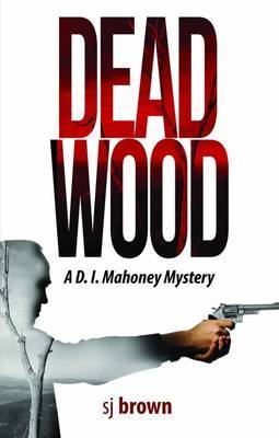 Dead Wood (A D.I. Mahoney Mystery #2)