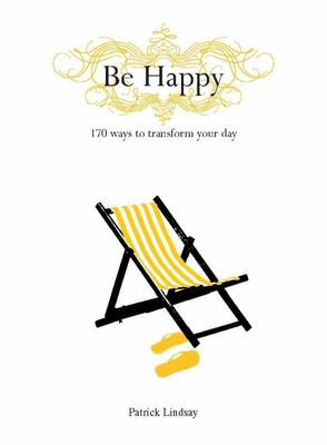 Be Happy: 170 Ways to Transform your Day
