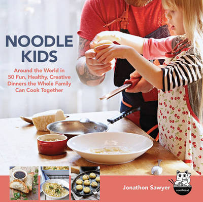 Noodle Kids: Around the World in 50 Fun, Healthy Creative Recipes the Whole Family Can Cook Together