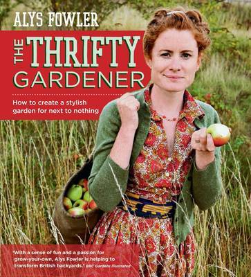 Thrifty Gardener: How to Create a Stylish Garden for Next to Nothing