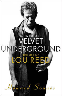 Notes from the Velvet Underground - The Life of Lou Reed