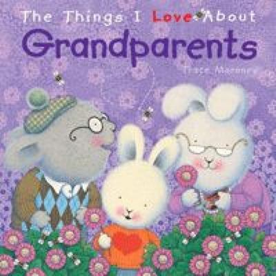 The Things I Love About Grandparents (The Things I Love About)