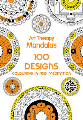 Art Therapy Mandalas : 100 Designs for colouring in and Meditation