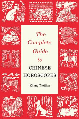 The Complete Guide to Chinese Horoscopes: First Edition