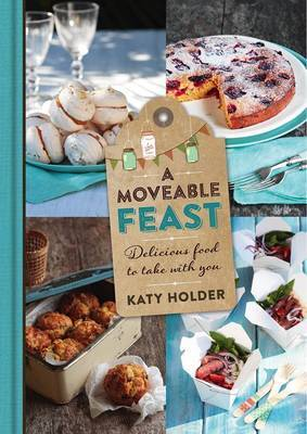 A Moveable Feast: Delicious Food To Take With You
