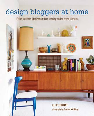 Design Bloggers at Home - Fresh interiors inspiration from leading on-line trend setters