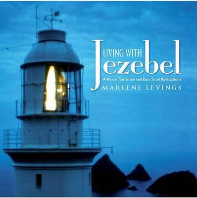 Living with Jezebel: A Life on Tasmanian and Bass Strait Lighthouses