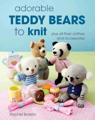 Adorable Teddy Bears to Knit: Plus All Their Clothes and Accessories