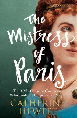 Mistress of Paris: The 19th-Century Courtesan Who Built an Empire on a Secret