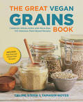 The Great Vegan Grains Book: Celebrate Whole Grains with More Than 100 Delicious Plant-Based Recipes * Includes Soy-Free and Gluten-Free Recipes!