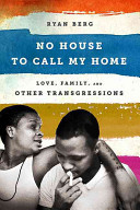 No House to Call My Home: Love, Family, and Other Transgressions