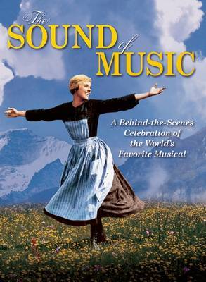 The Sound of Music : A Behind-the-Scenes Celebration of the World's Favorite Musical