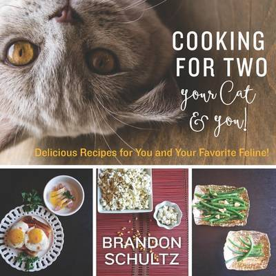 Cooking for Two - Your Cat & You! Delicious Recipies for You and Your Favourite Feline