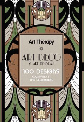Art Therapy - Art Deco & Art Nouveau 100 Designs Colouring in and Relaxation