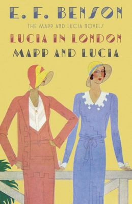 Lucia in London & Mapp and Lucia: The Mapp & Lucia Novels
