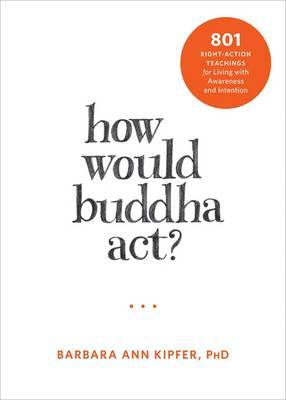 How Would Buddha Act?: 1501 Right-Action Teachings for Living with Awareness and Intention