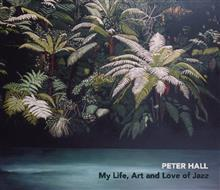 Peter Hall, My Life, Art and Love of Jazz