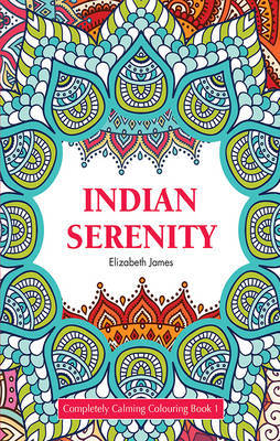 Indian Serenity: Completely Calming Colouring Book 1/Mandalas/Patterns