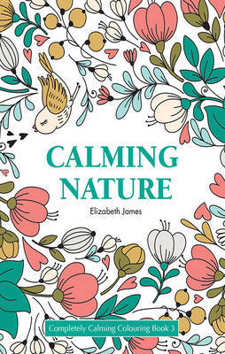 Calming Nature: Completely Calming Colouring Book 3/Nature/Flowers
