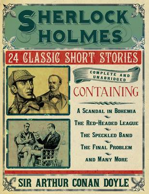 Sherlock Holmes: The Short Stories: 24 Classic Story Adventures