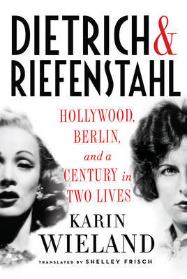 Dietrich & Riefenstahl - Hollywood, Berlin, and a Century in Two Lives