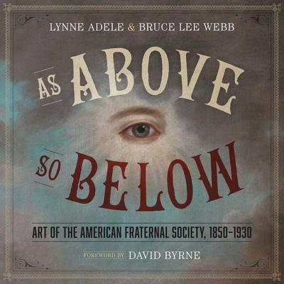 As Above So Below - Art of the American Fraternal Society 1850-1930