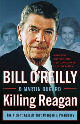 Killing Reagan: The Violent Assault That Changed a Presidency (HB)