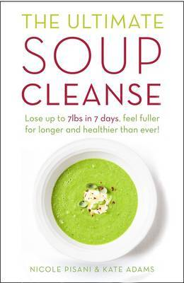 The Ultimate Soup Cleanse: The Delicious and Filling Detox Cleanse from the Authors of Magic Soup