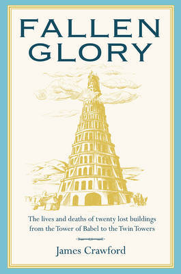Fallen Glory: The Lives and Deaths of Twenty Lost Buildings from the Tower of Babel to the Twin Towers