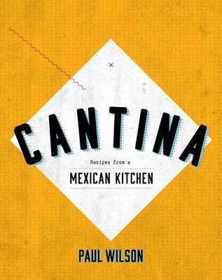 Cantina - Recipes from a Mexican Kitchen