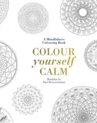 Colour Yourself Calm A Mindfulness Adult Colouring Book