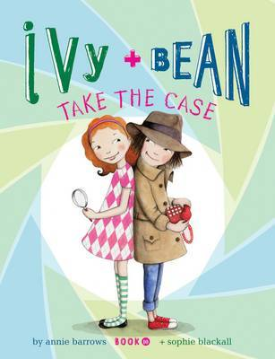 Ivy and Bean Take the Case (#10) [Hardback ed]