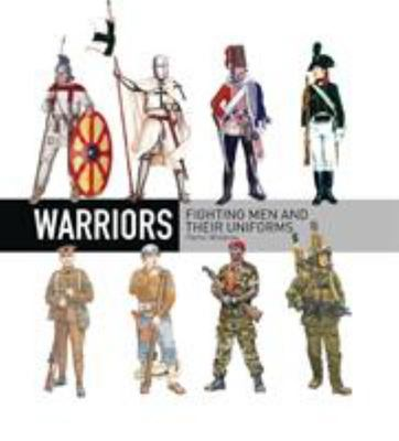 Warriors: Fighting Men and Their Uniforms
