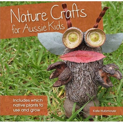 Native Crafts for Aussie KidsIncludes Which Native Plants to Use and Grow