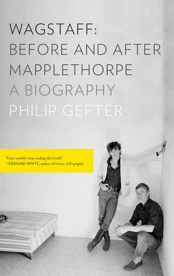 Wagstaff - Before and After Mapplethorpe: A Biography
